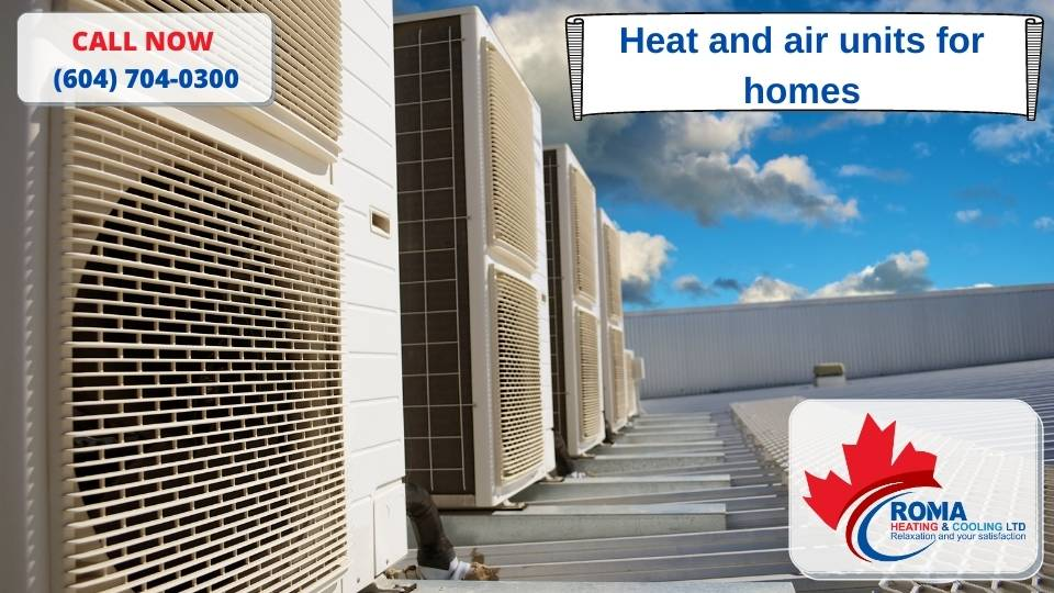 Heat and air units for homes